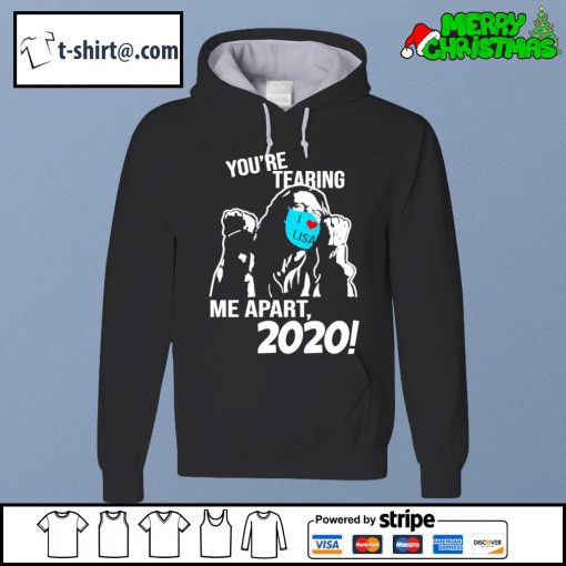 You're tearing me apart 2020 s hoodie