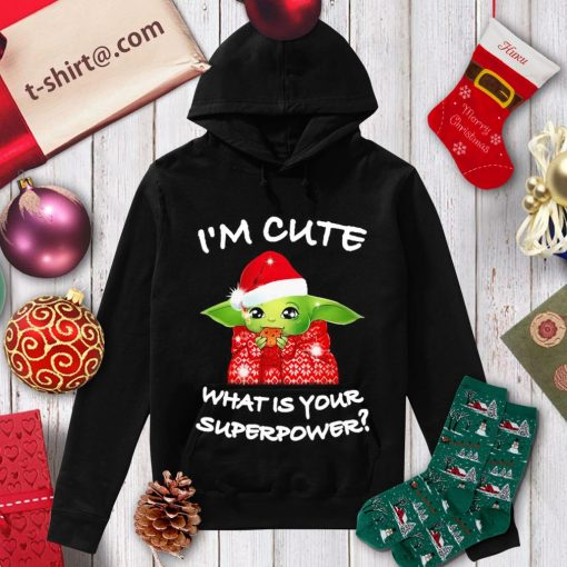 Baby Yoda I'm cute what is your superpower Christmas shirt, sweater hoodie