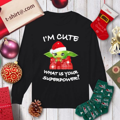 Baby Yoda I'm cute what is your superpower Christmas shirt, sweater longsleeve-tee