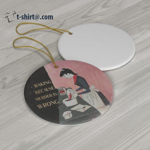 Baking because murder is wrong ornament