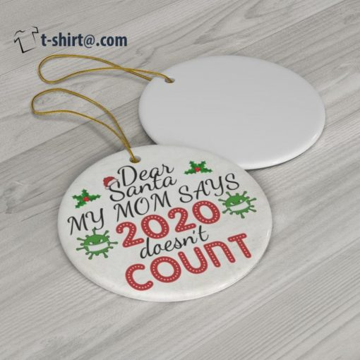 Dear Santa my mom says 2020 doesn't count Christmas ornament