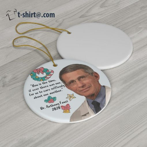 Dr Fauci now is the time if ever there was one for us to care selflessly about one another 2020 ornament