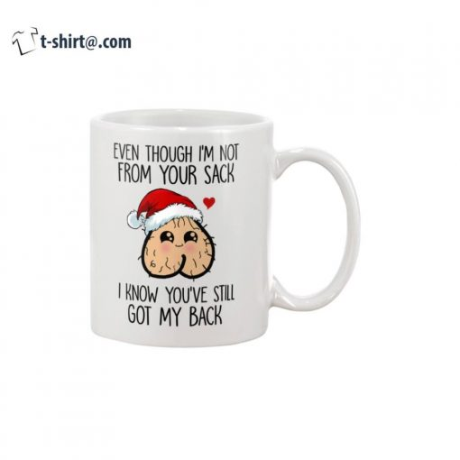 Even though I'm not from your sack I know you've still got my back Christmas mug