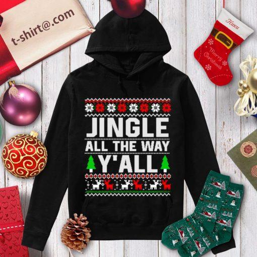 Jingle all the way y'all ugly Christmas shirt, sweater hoodie