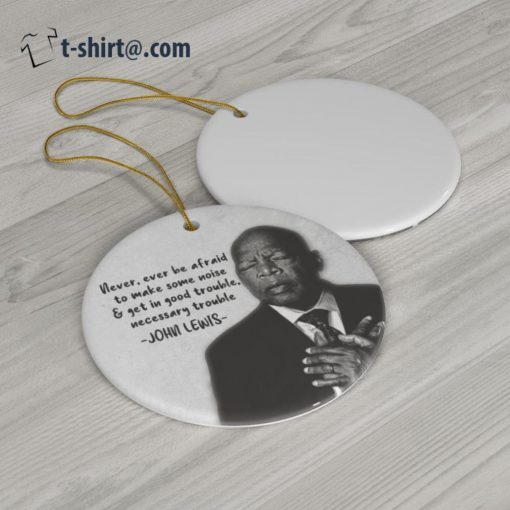 Never ever be afraid to make some noise and get in good trouble necessary trouble John Lewis ornament