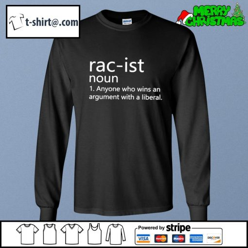 Racist anyone who wins an argument with a liberal s longsleeve-tee