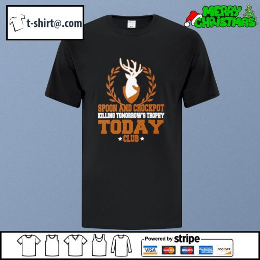 Spoon and Crock Pot Killing Tomorrow's Trophies Today Club Hunter dad Gift Essential T-shirt