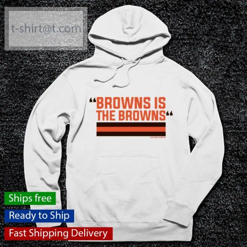 Browns is the Browns s hoodie