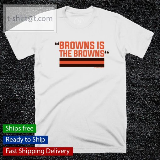 Browns is the Browns shirt