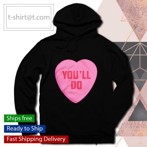Heart you'll do Valentine's day s hoodie