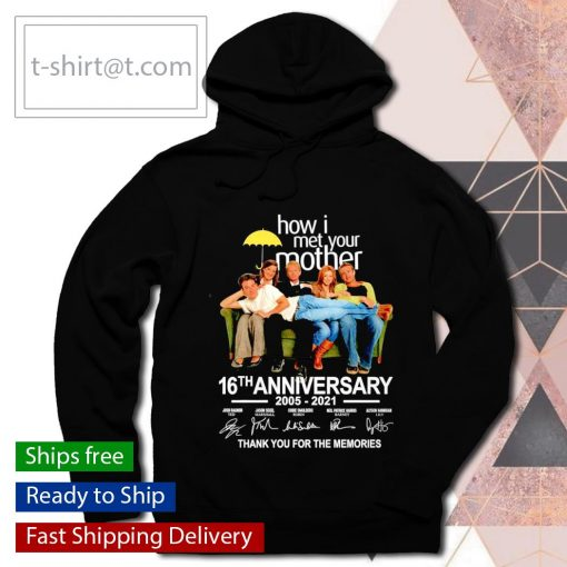 How I met Your Mother 16th anniversary 2005 2021 thank you for the memories s hoodie