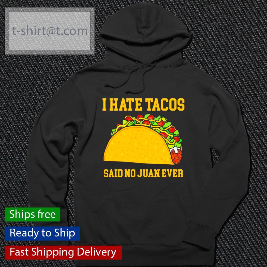I hate tacos said no Juan ever Hoodie