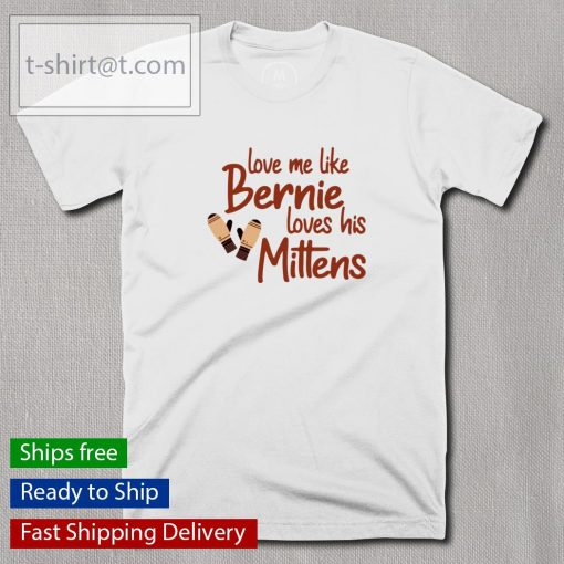 Love me like Bernie loves his Mittens shirt