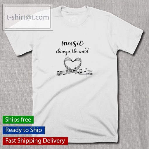 Music changes the world shirt