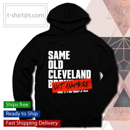 Sam old Cleveland Browns not anymore there's a new breed in town s hoodie
