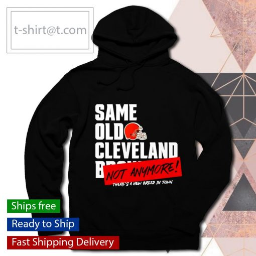Same old Cleveland Brown not anymore s hoodie