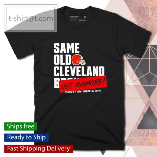 Same old Cleveland Brown not anymore shirt