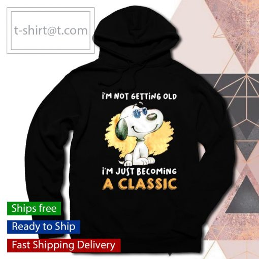 Snoopy I'm not getting old I'm just becoming a classic s hoodie