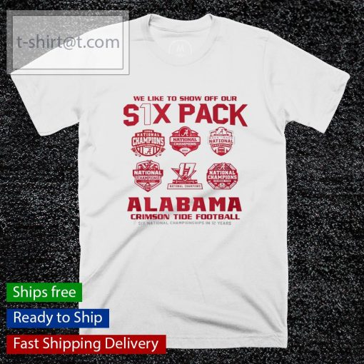 We like to show off our six pack Alabama Crimson Tide Football National Champions shirt