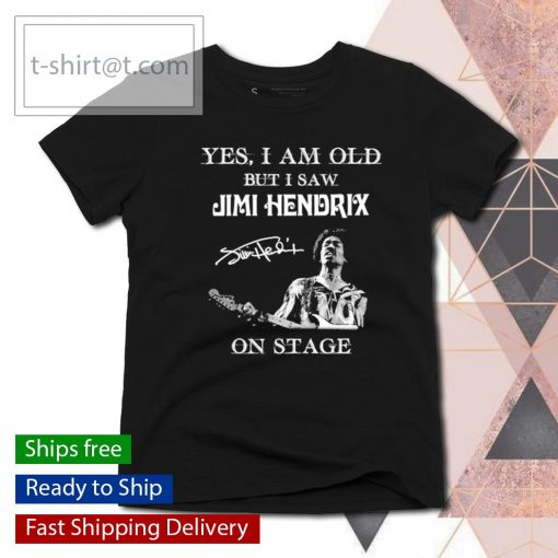 Yes I am old but I saw Jimi Hendrix on stage signature s ladies-tee