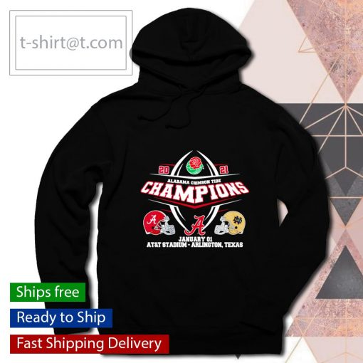 2021 Rose Bowl Alabama Crimson Tide Champions January 01 AT&T Stadium Notredame s hoodie