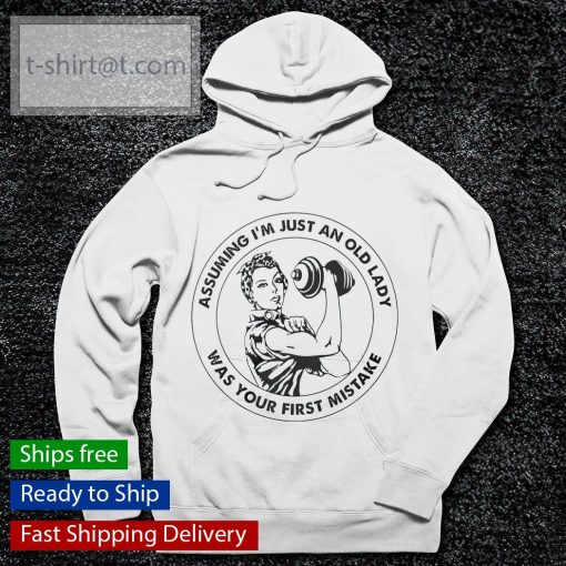 Assuming I'm just an old lady was Your first mistake Strong Woman s hoodie