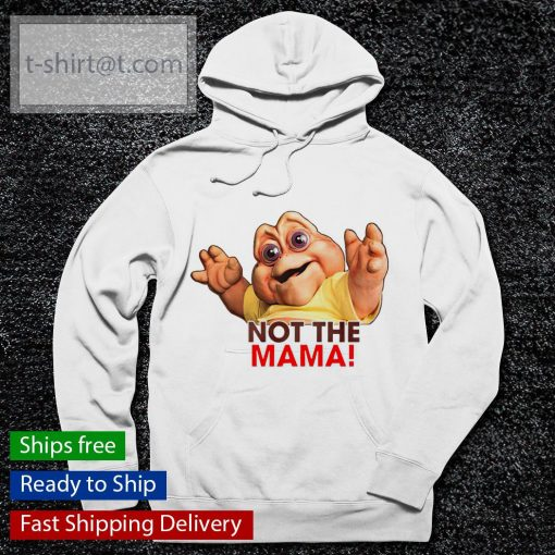 Baby Sinclair Not the Mama s hoodie