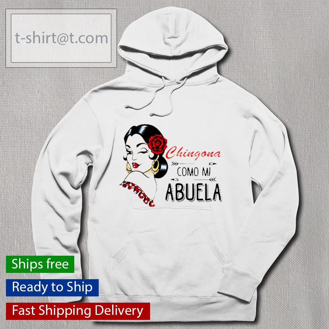 Chingona como mi abuela s hoodie