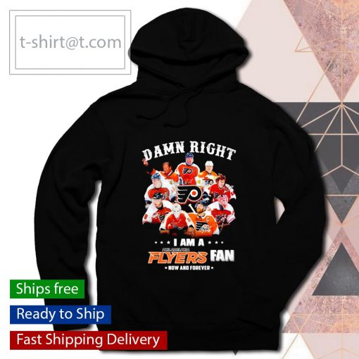 Damn right I am a Philadelphia Flyers fan now and forever signatures s hoodie