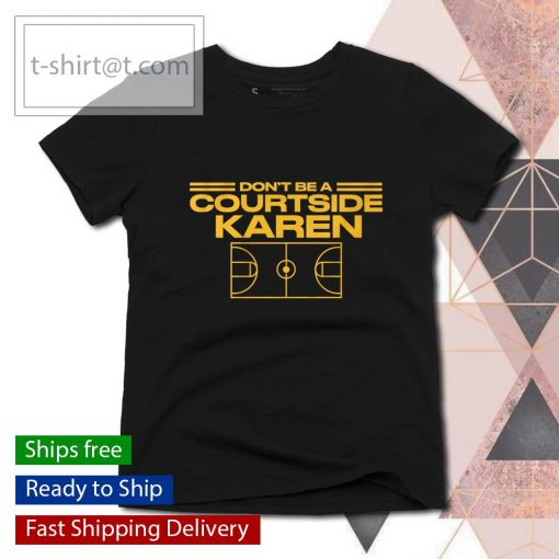 Don't be a courtside Karen s ladies-tee
