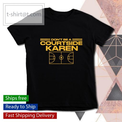 Don't be a courtside Karen s youth-tee