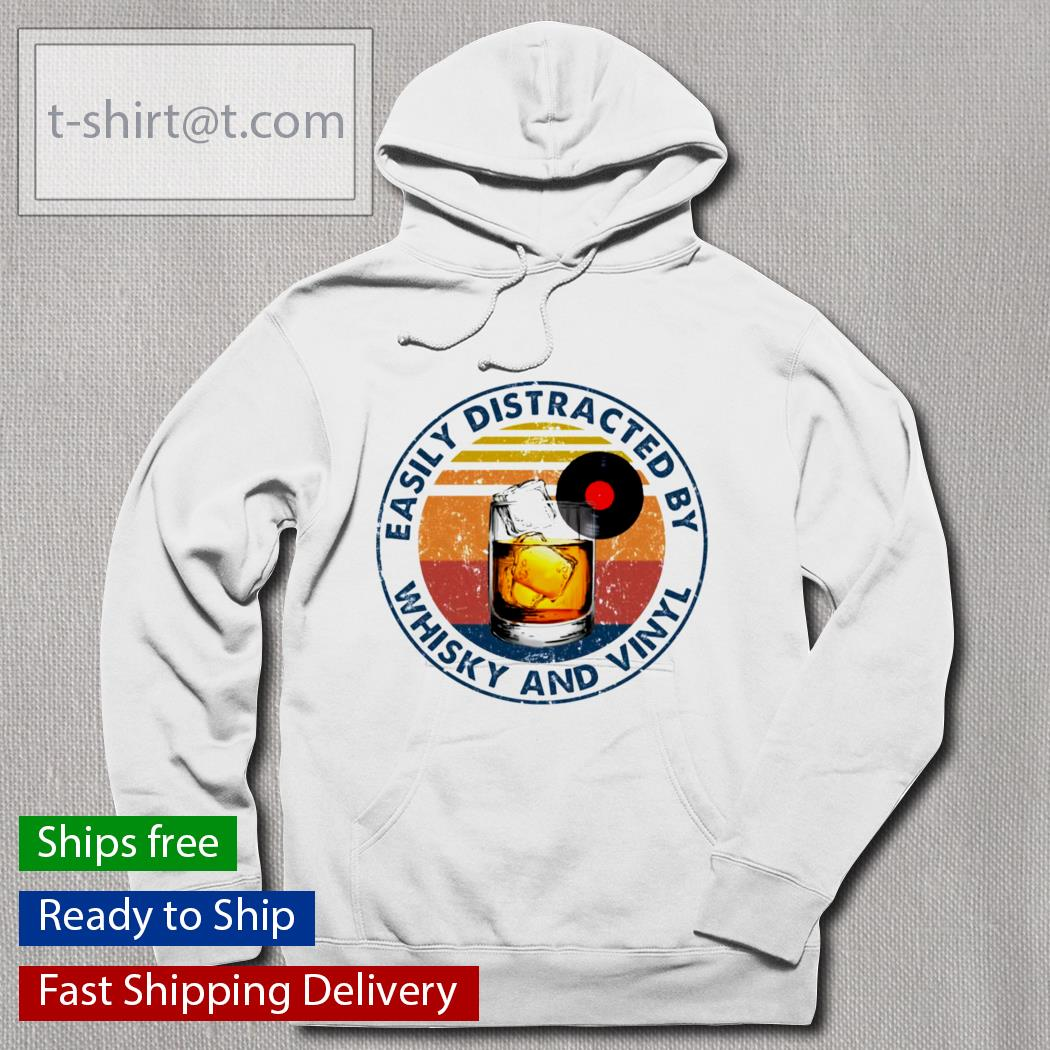 Easily distracted by whisky and vinyl t-s hoodie