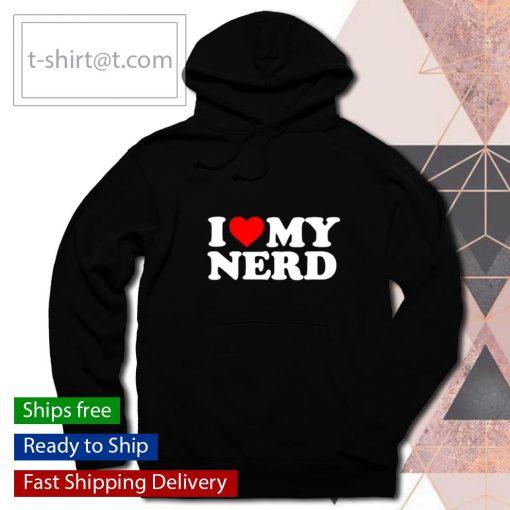 I Love My Nerd Red Heart s hoodie