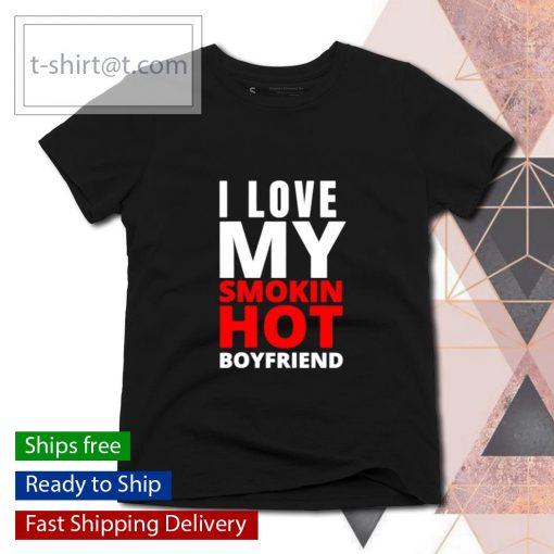 I Love My Smokin Hot Boyfriend Valentine's Day s ladies-tee