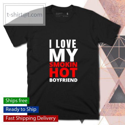 I Love My Smokin Hot Boyfriend Valentine's Day shirt