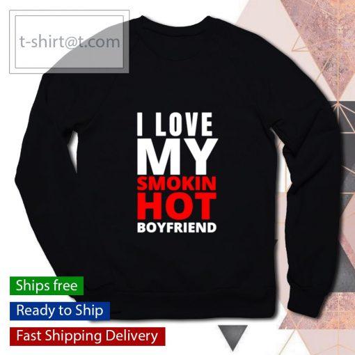 I Love My Smokin Hot Boyfriend Valentine's Day s sweater