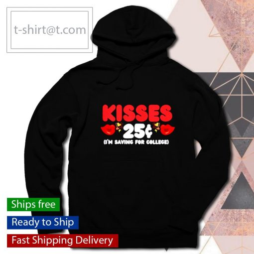 Kisses 25 Cents I'm Saving For College Valentine Day s hoodie