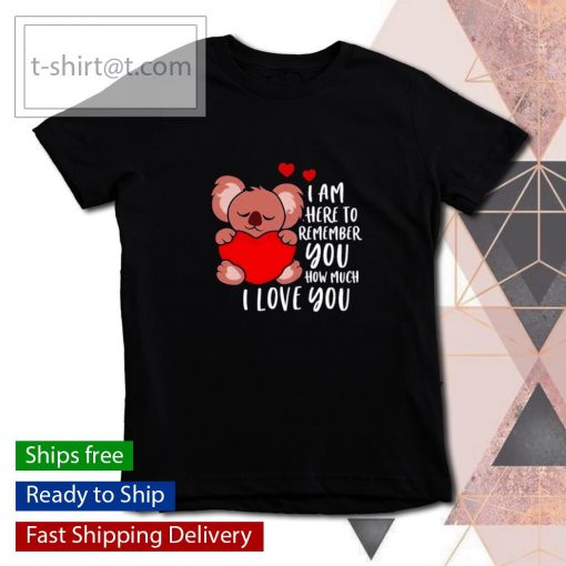 Koala I am here to remember you how much I love you Valentines Day s youth-tee