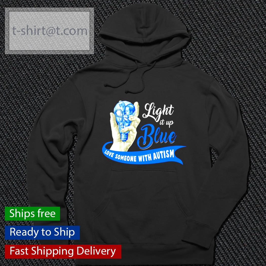 Light it up blue love someone with Autism s hoodie
