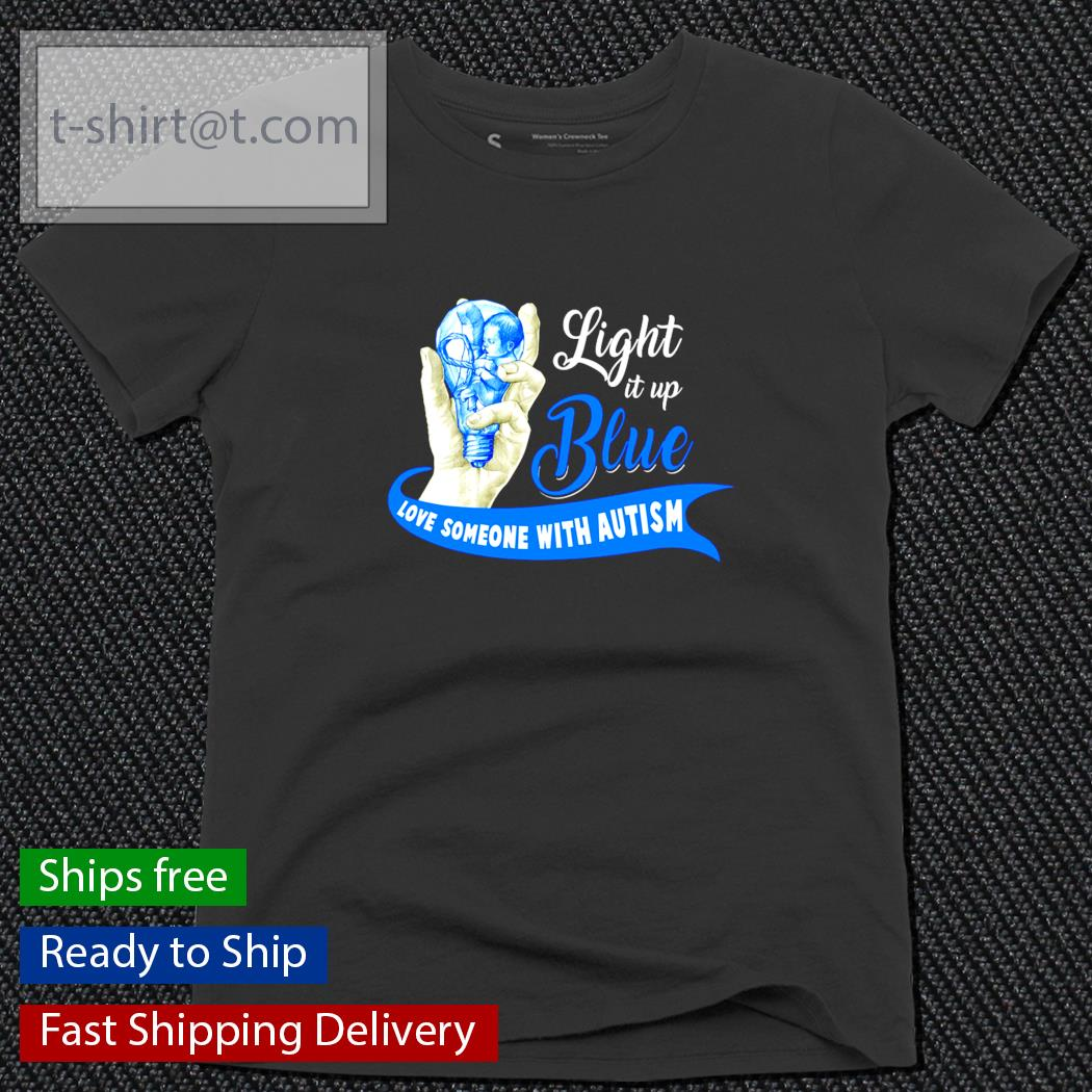 Light it up blue love someone with Autism s ladies-tee