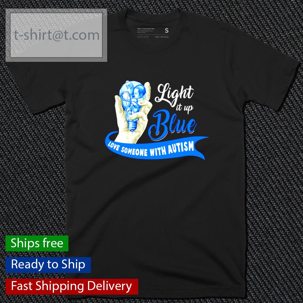 Light it up blue love someone with Autism shirt