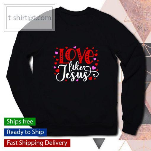 Love Like Jesus Valentines Day s sweater