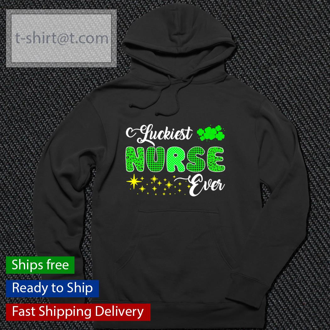 Luckiest Nurse Ever St.Patrick's Day s hoodie