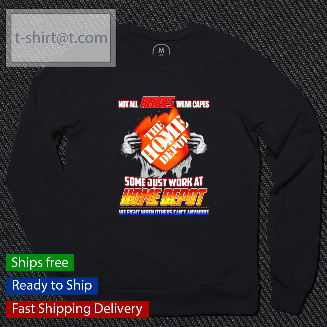 Not all Heroes wear capes the home depot some just work at home depot s sweater