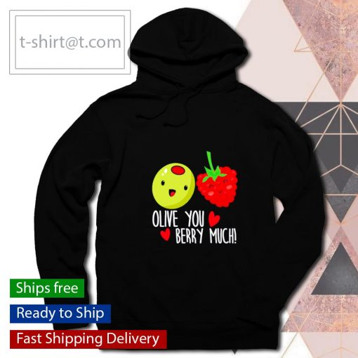 Olive You Berry Much Valentines Day s hoodie