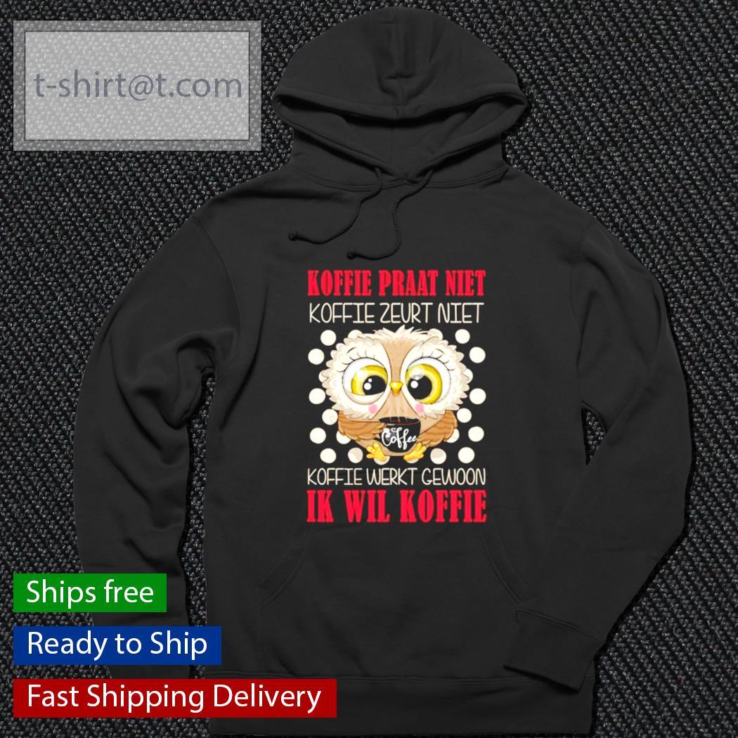 Owl Koffie praat niet koffie zeurt niet koffie werkt gewoon ik wil koffie s hoodie