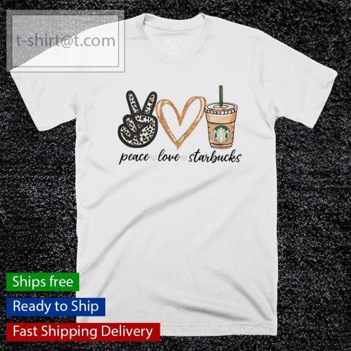 Peace Love Starbucks coffee shirt