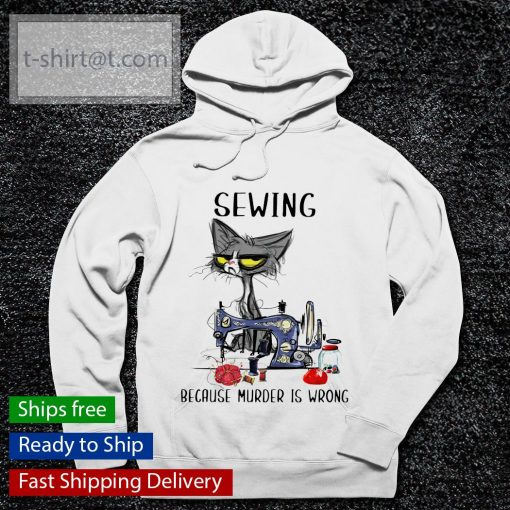 Sewing because murder is wrong s hoodie