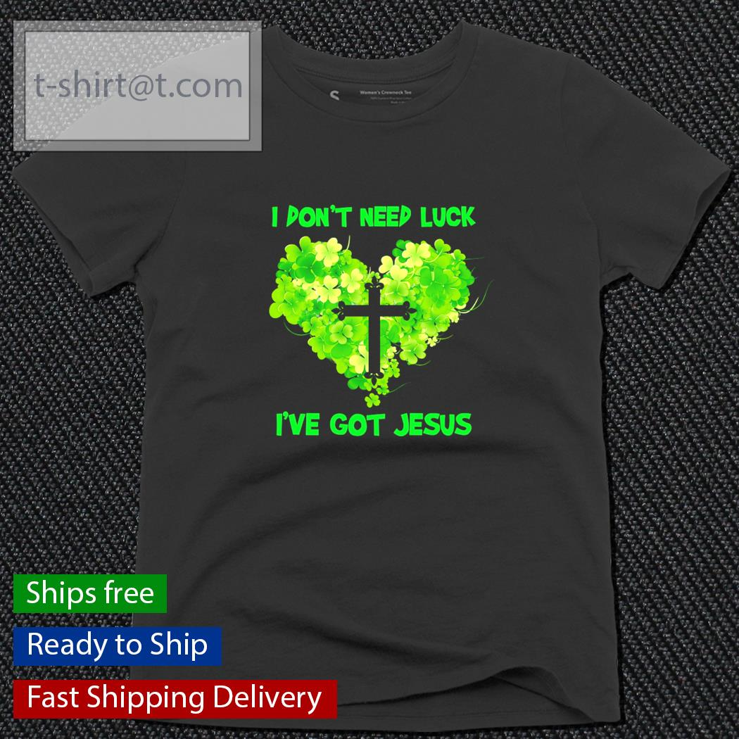 St.Patrick's Day I don't need luck I've got Jesus s ladies-tee