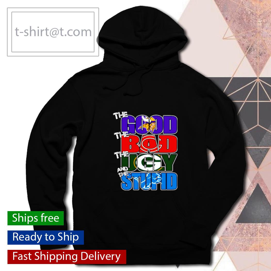 The good Minnesota Vikings the bad Bears the ugly Packers the stupid Lions s hoodie